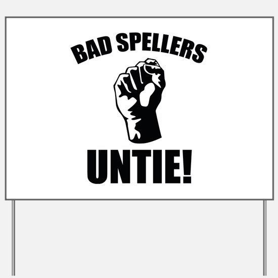 Bad Spellers Untie! Yard Sign