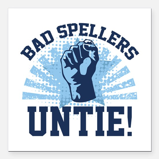 "Bad Spellers Untie! Square Car Magnet 3"" x 3"""
