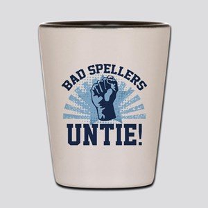 Bad Spellers Untie! Shot Glass