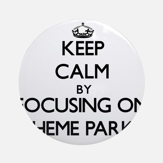 Keep Calm by focusing on Theme Pa Ornament (Round)