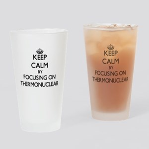 Keep Calm by focusing on Thermonucl Drinking Glass