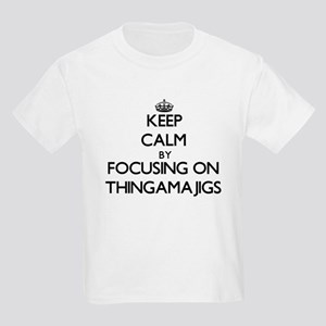 Keep Calm by focusing on Thingamajigs T-Shirt