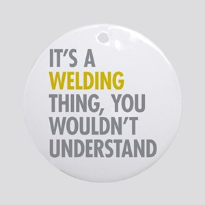 Its A Welding Thing Ornament (Round)