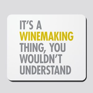 Its A Winemaking Thing Mousepad