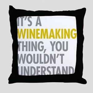 Its A Winemaking Thing Throw Pillow
