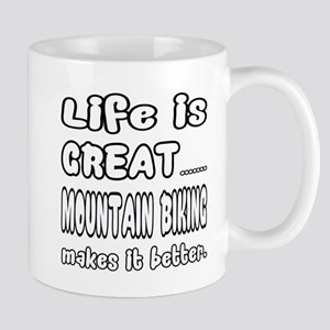 Life is Great.. Mountain biking 11 oz Ceramic Mug