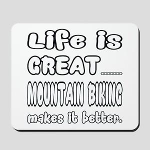 Life is Great.. Mountain biking Makes it Mousepad