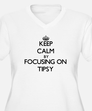 Keep Calm by focusing on Tipsy Plus Size T-Shirt