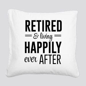 Retired happily ever after Square Canvas Pillow
