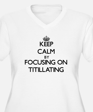 Keep Calm by focusing on Titilla Plus Size T-Shirt