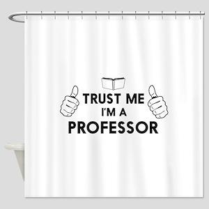 Trust me i'm a professor Shower Curtain