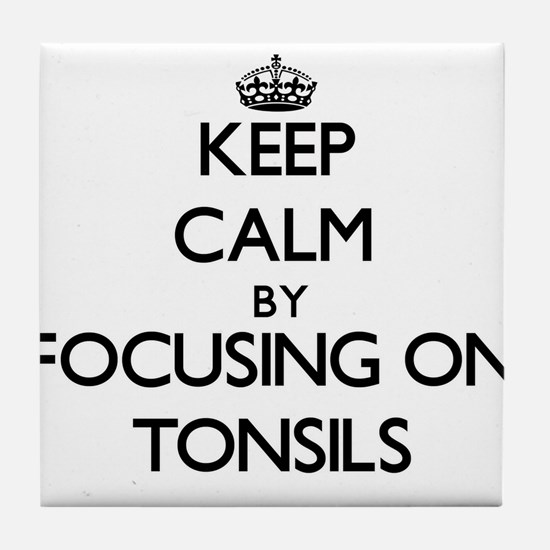 Keep Calm by focusing on Tonsils Tile Coaster