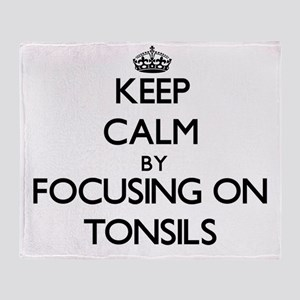 Keep Calm by focusing on Tonsils Throw Blanket