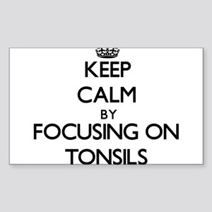 Keep Calm by focusing on Tonsils Sticker