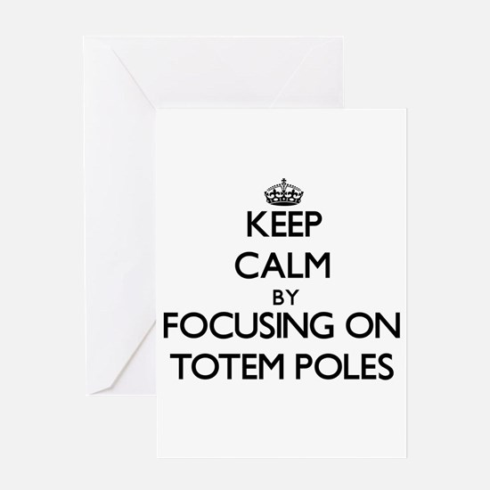 Keep Calm by focusing on Totem Pole Greeting Cards