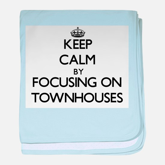 Keep Calm by focusing on Townhouses baby blanket