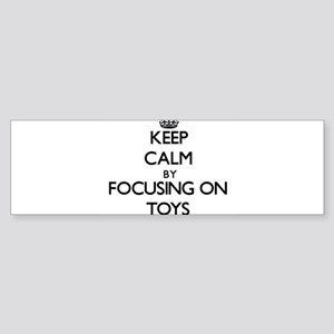 Keep Calm by focusing on Toys Bumper Sticker