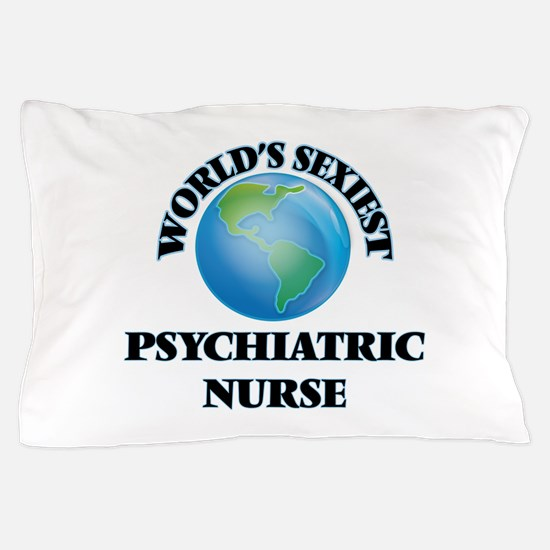 World's Sexiest Psychiatric Nurse Pillow Case