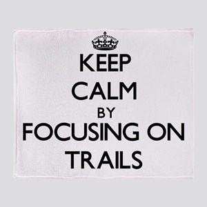 Keep Calm by focusing on Trails Throw Blanket