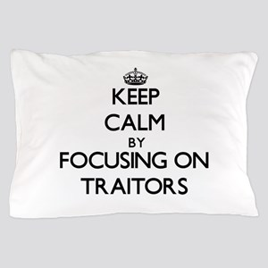 Keep Calm by focusing on Traitors Pillow Case