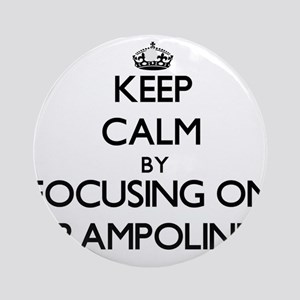 Keep Calm by focusing on Trampoli Ornament (Round)