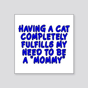 "Having a cat...mommy - Square Sticker 3"" x 3"""