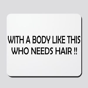 Who Needs Hair Mousepad