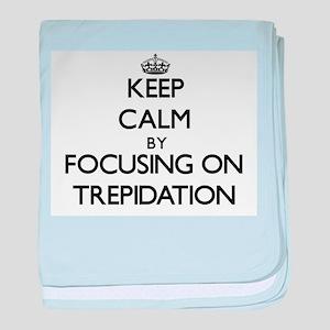 Keep Calm by focusing on Trepidation baby blanket