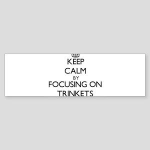 Keep Calm by focusing on Trinkets Bumper Sticker