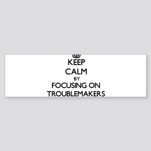 Keep Calm by focusing on Troublemak Bumper Sticker