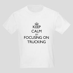 Keep Calm by focusing on Trucking T-Shirt