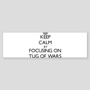 Keep Calm by focusing on Tug Of War Bumper Sticker