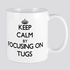 Keep Calm by focusing on Tugs Mugs