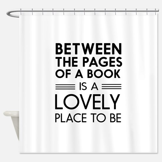 Between the pages of a book is a lovely place to b