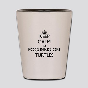 Keep Calm by focusing on Turtles Shot Glass