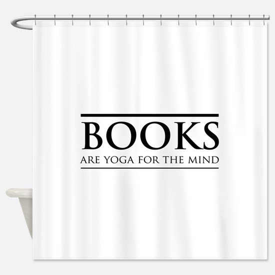 Books are yoga for the mind Shower Curtain