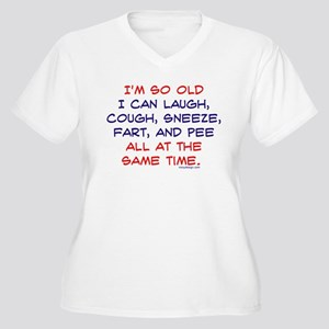 I'm so Old I can Laugh, Cough, S Plus Size T-Shirt