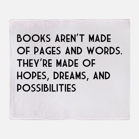 Books aren't made of pages and words. They're made