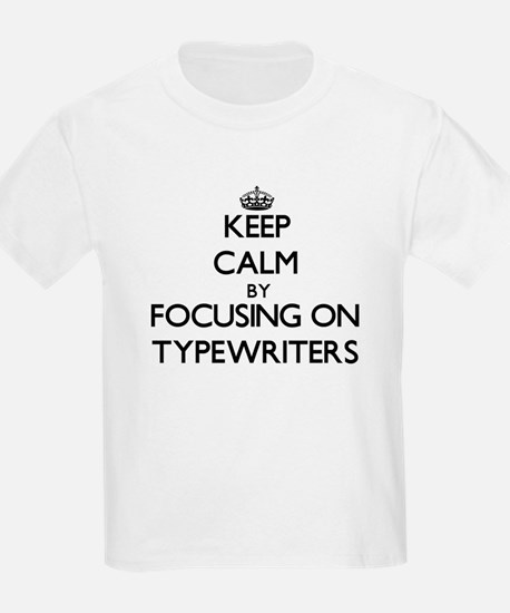 Keep Calm by focusing on Typewriters T-Shirt