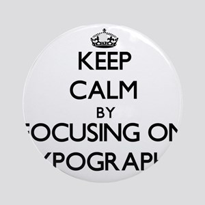 Keep Calm by focusing on Typograp Ornament (Round)