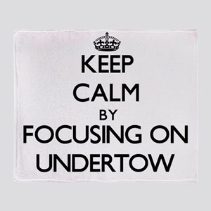 Keep Calm by focusing on Undertow Throw Blanket