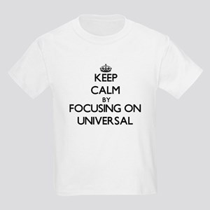 Keep Calm by focusing on Universal T-Shirt