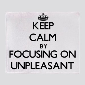 Keep Calm by focusing on Unpleasant Throw Blanket