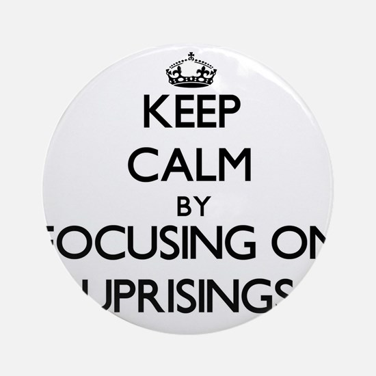 Keep Calm by focusing on Uprising Ornament (Round)