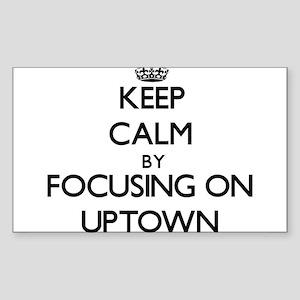 Keep Calm by focusing on Uptown Sticker