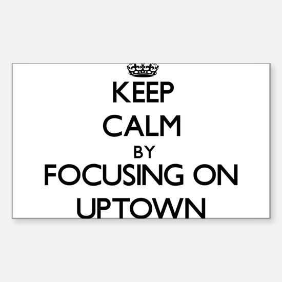 Keep Calm by focusing on Uptown Decal