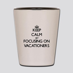 Keep Calm by focusing on Vacationers Shot Glass