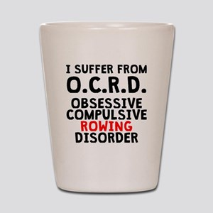 Obsessive Compulsive Rowing Disorder Shot Glass
