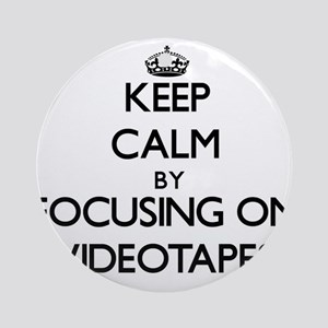 Keep Calm by focusing on Videotap Ornament (Round)