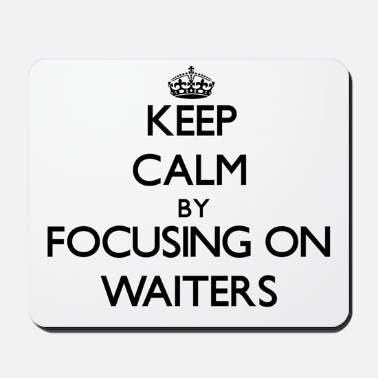 Keep Calm by focusing on Waiters Mousepad